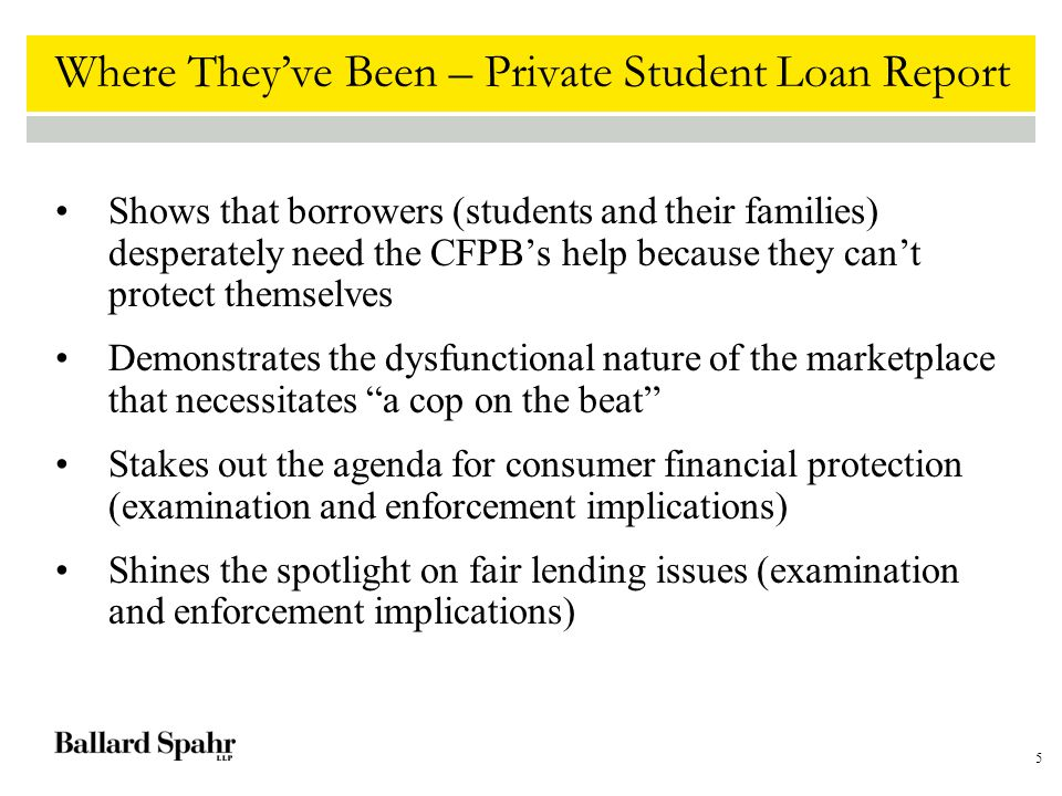 5 Where They've Been – Private Student Loan Report Shows that borrowers (students and their families) desperately need the CFPB's help because they ca