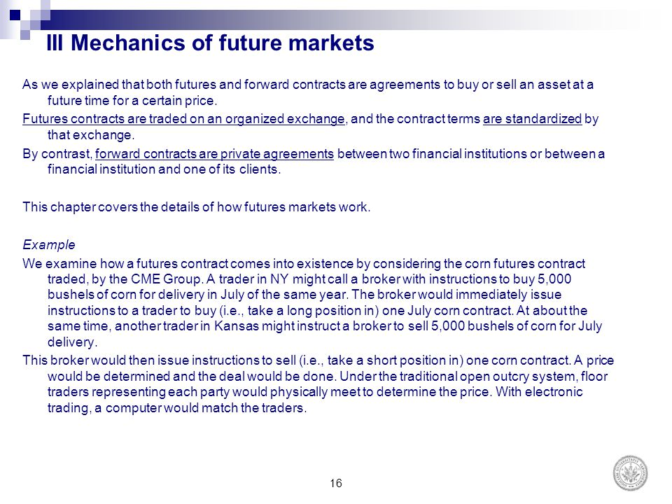 III Mechanics of future markets As we explained that both futures and forward contracts are agreements to buy or sell an asset at a future time for a