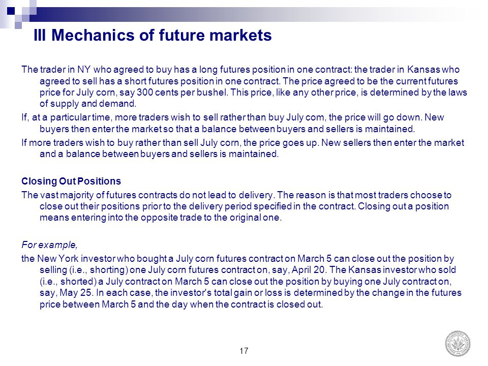 III Mechanics of future markets The trader in NY who agreed to buy has a long futures position in one contract: the trader in Kansas who agreed to sel