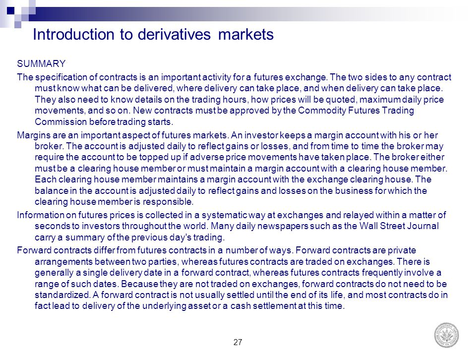 Introduction to derivatives markets SUMMARY The specification of contracts is an important activity for a futures exchange. The two sides to any contr