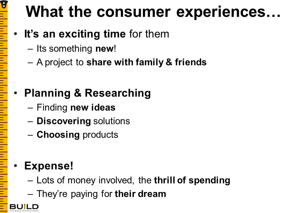 What the consumer experiences… It's an exciting time for them –Its something new.