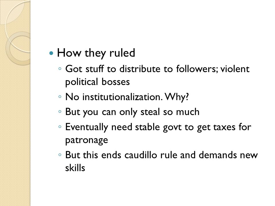 How they ruled ◦ Got stuff to distribute to followers; violent political bosses ◦ No institutionalization.