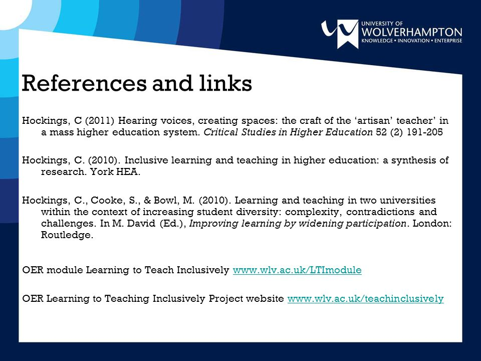 References and links Hockings, C (2011) Hearing voices, creating spaces: the craft of the 'artisan' teacher' in a mass higher education system.