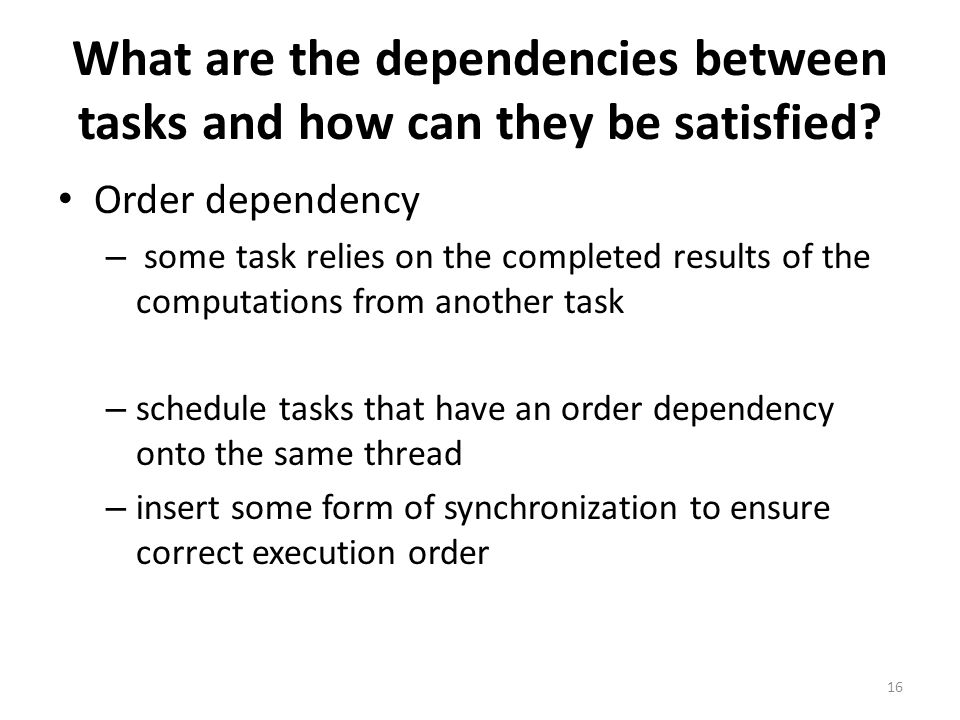 What are the dependencies between tasks and how can they be satisfied? Order dependency – some task relies on the completed results of the computation