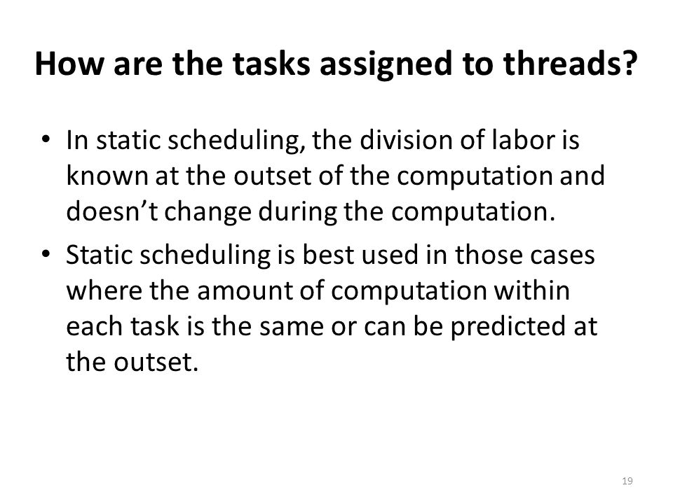 How are the tasks assigned to threads.
