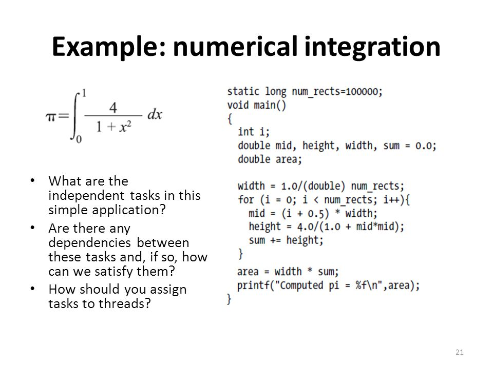 Example: numerical integration What are the independent tasks in this simple application? Are there any dependencies between these tasks and, if so, h