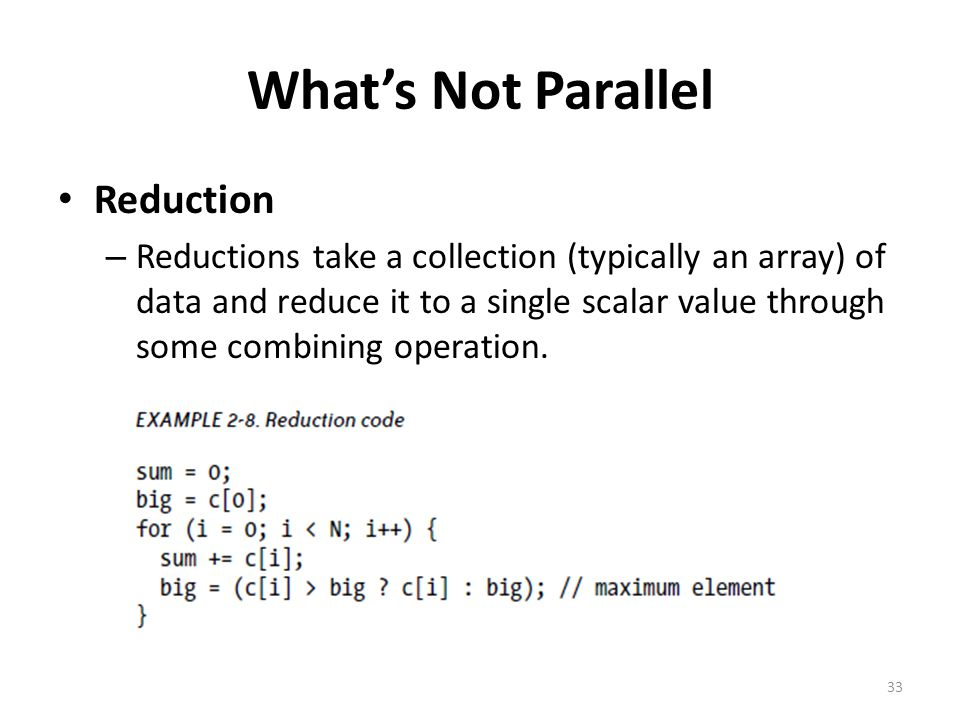 What's Not Parallel Reduction – Reductions take a collection (typically an array) of data and reduce it to a single scalar value through some combinin