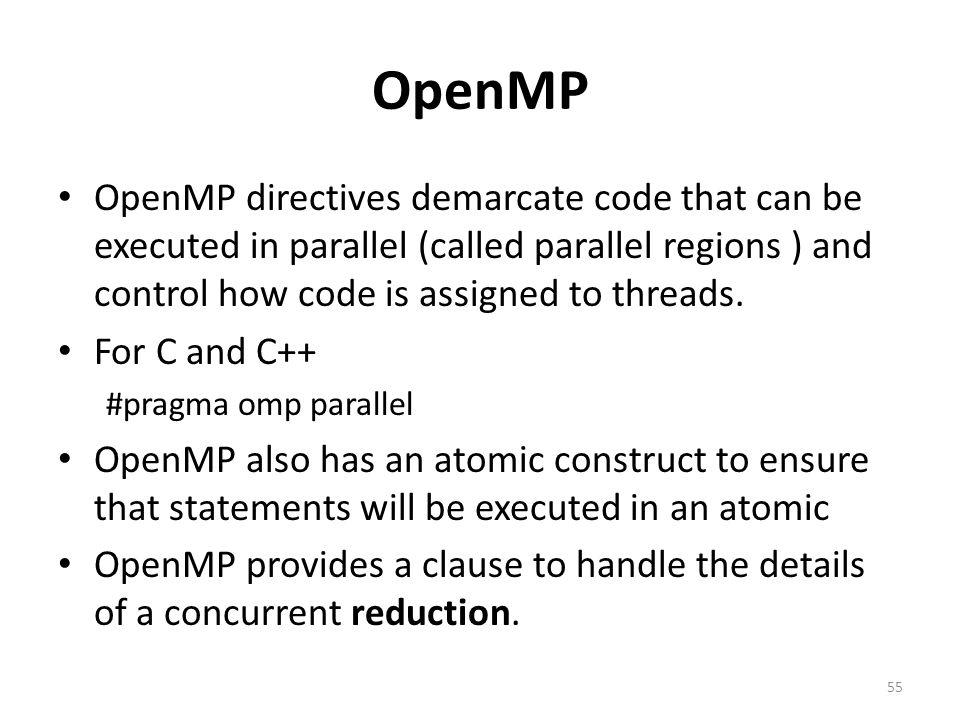 OpenMP OpenMP directives demarcate code that can be executed in parallel (called parallel regions ) and control how code is assigned to threads. For C