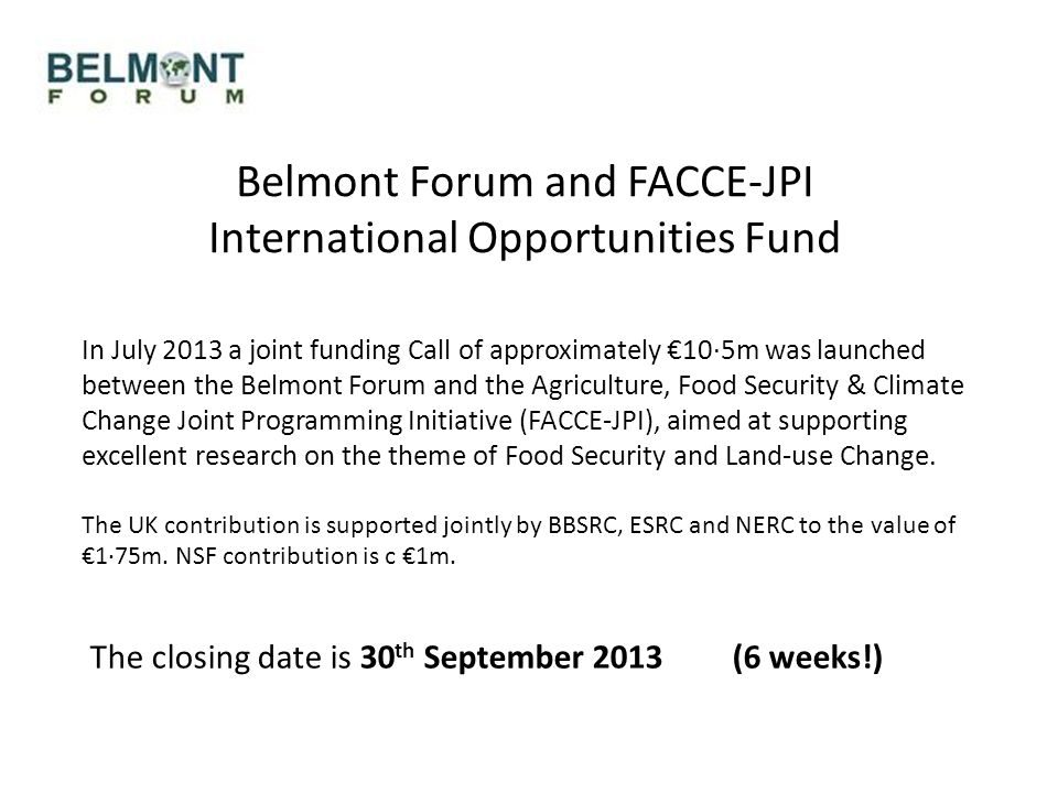 Belmont Forum and FACCE-JPI International Opportunities Fund In July 2013 a joint funding Call of approximately €10·5m was launched between the Belmon