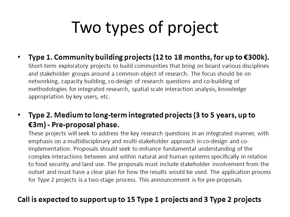 Two types of project Type 1. Community building projects (12 to 18 months, for up to €300k). Short-term exploratory projects to build communities that