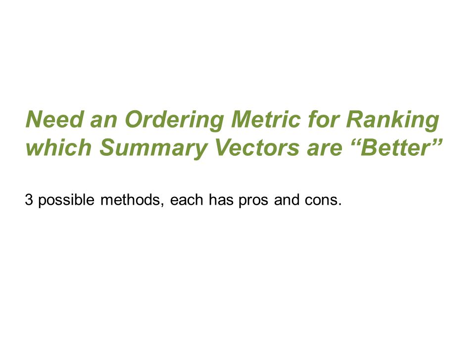 Need an Ordering Metric for Ranking which Summary Vectors are Better 3 possible methods, each has pros and cons.