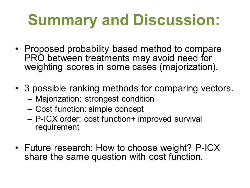 Summary and Discussion: Proposed probability based method to compare PRO between treatments may avoid need for weighting scores in some cases (majorization).