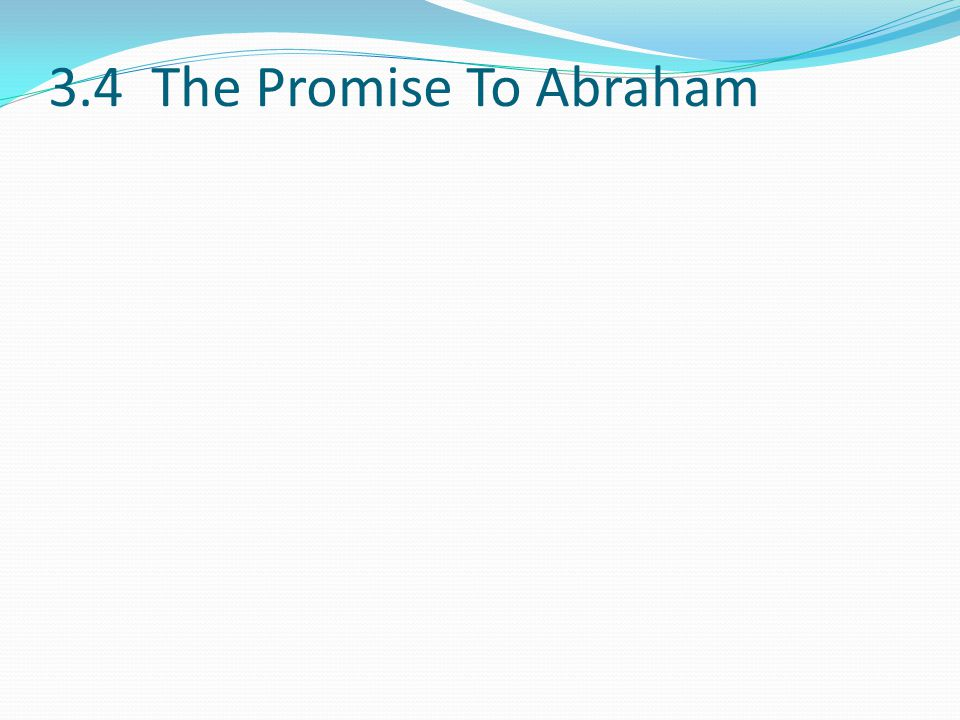 3.4 The Promise To Abraham