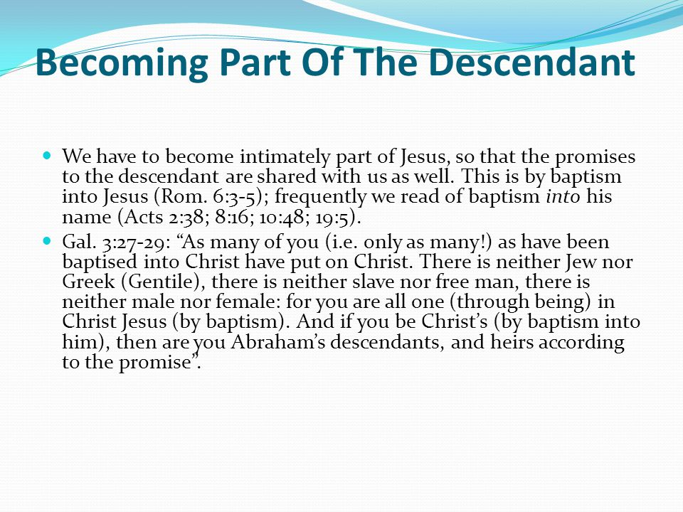 Becoming Part Of The Descendant We have to become intimately part of Jesus, so that the promises to the descendant are shared with us as well.