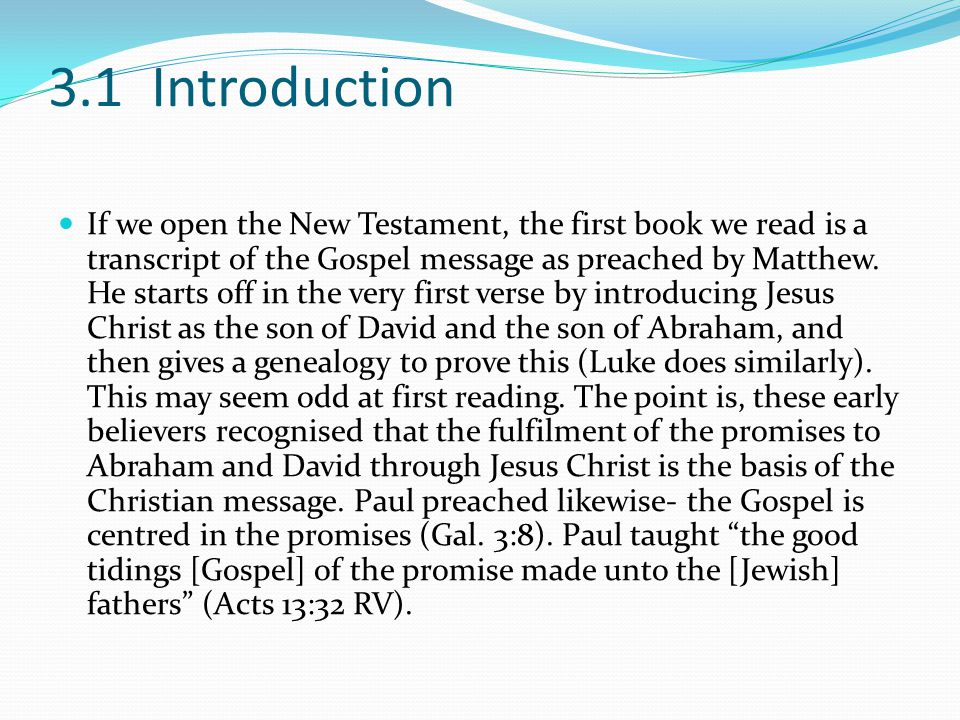 3.1 Introduction If we open the New Testament, the first book we read is a transcript of the Gospel message as preached by Matthew.
