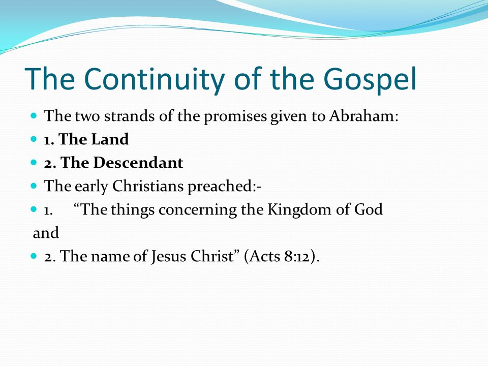 The Continuity of the Gospel The two strands of the promises given to Abraham: 1.