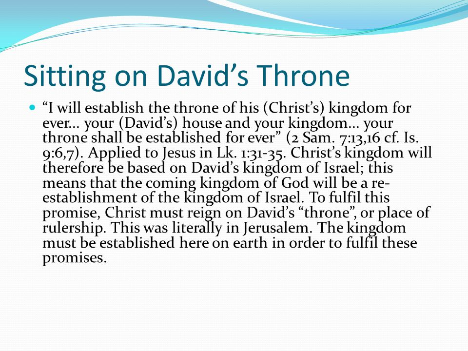 Sitting on David's Throne I will establish the throne of his (Christ's) kingdom for ever...
