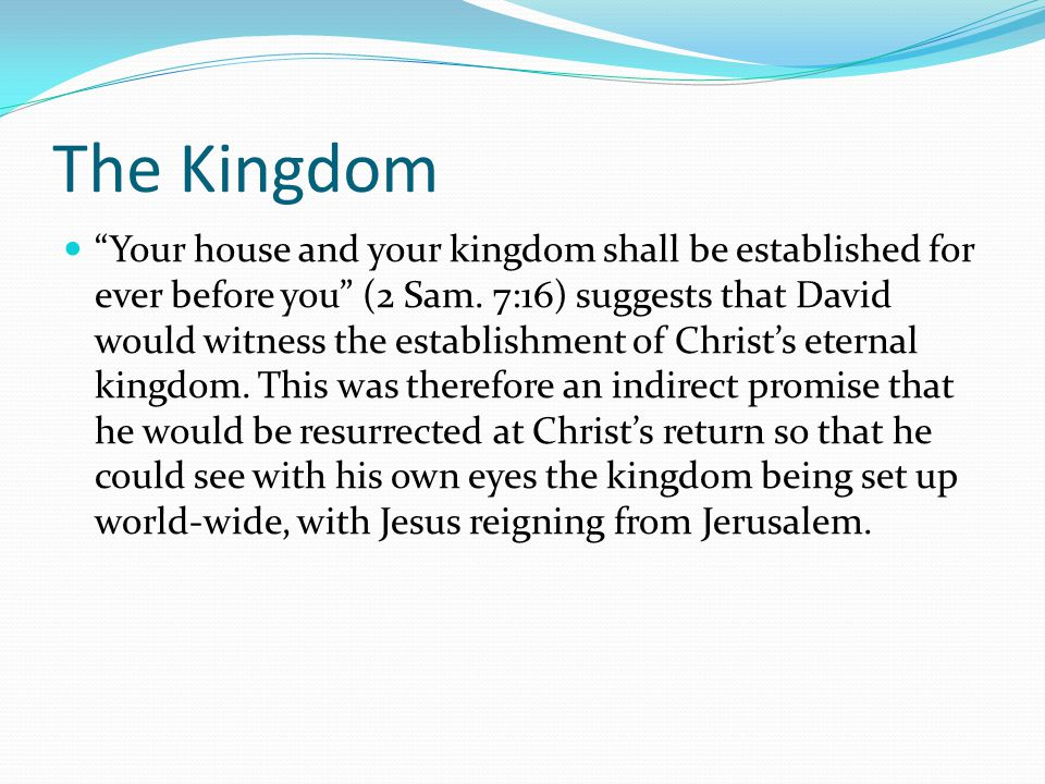 The Kingdom Your house and your kingdom shall be established for ever before you (2 Sam.