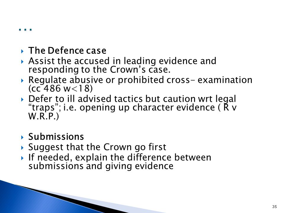  The Defence case  Assist the accused in leading evidence and responding to the Crown's case.