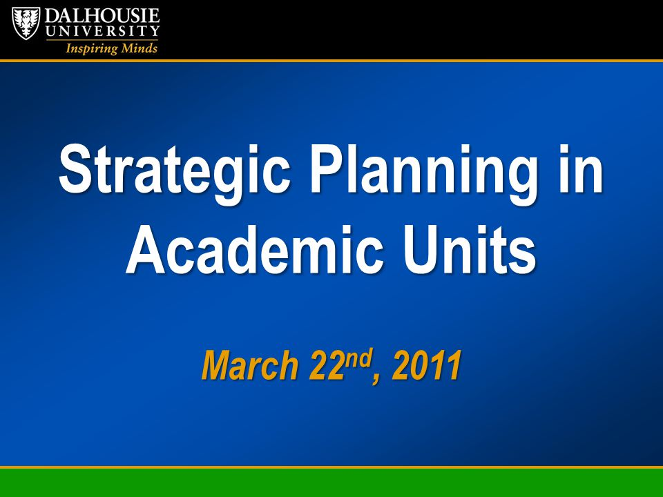 Strategic Planning in Academic Units March 22 nd, 2011