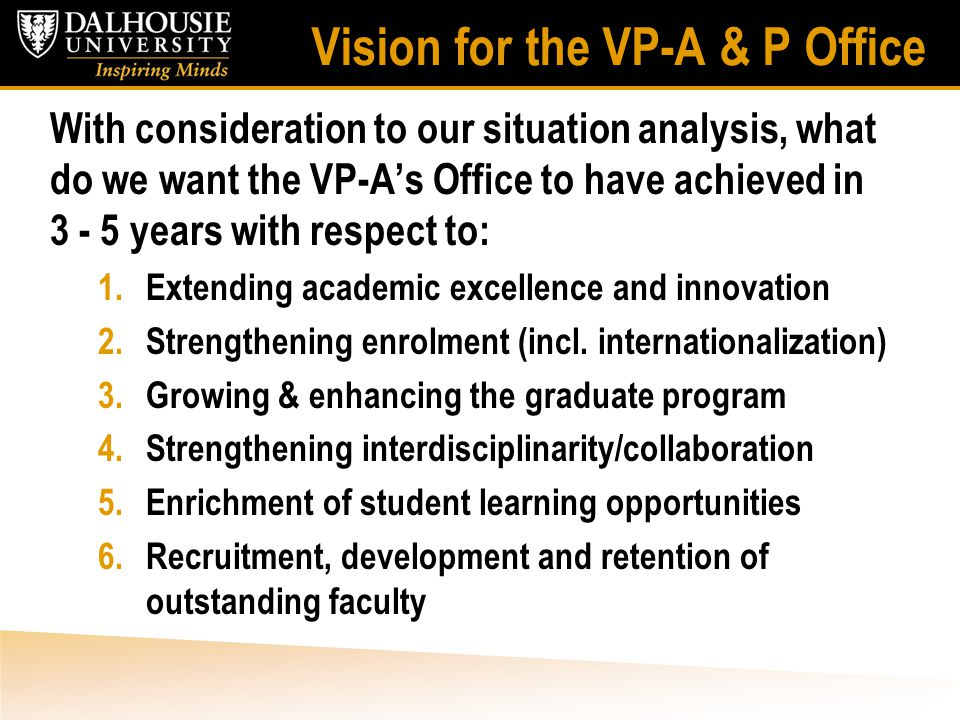 Vision for the VP-A & P Office With consideration to our situation analysis, what do we want the VP-A's Office to have achieved in 3 - 5 years with re
