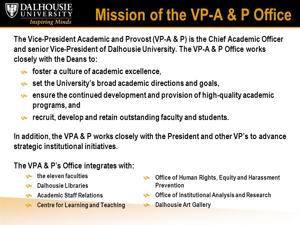 Mission of the VP-A & P Office The Vice-President Academic and Provost (VP-A & P) is the Chief Academic Officer and senior Vice-President of Dalhousie