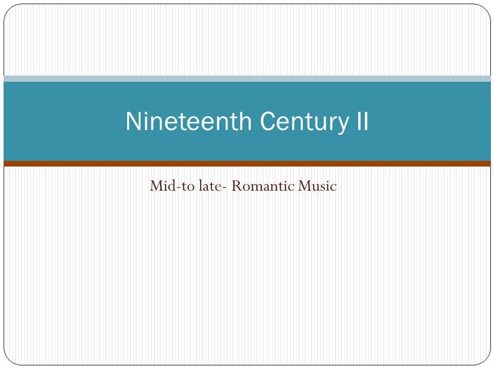 Mid-to late- Romantic Music Nineteenth Century II