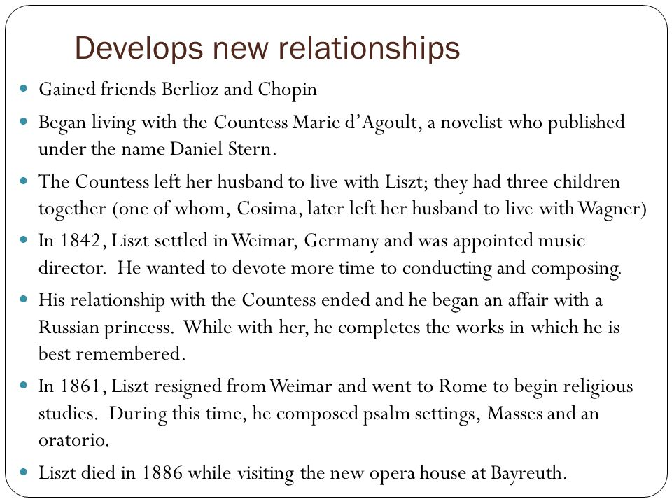 Develops new relationships Gained friends Berlioz and Chopin Began living with the Countess Marie d'Agoult, a novelist who published under the name Daniel Stern.