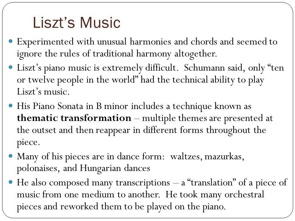 Liszt's Music Experimented with unusual harmonies and chords and seemed to ignore the rules of traditional harmony altogether.
