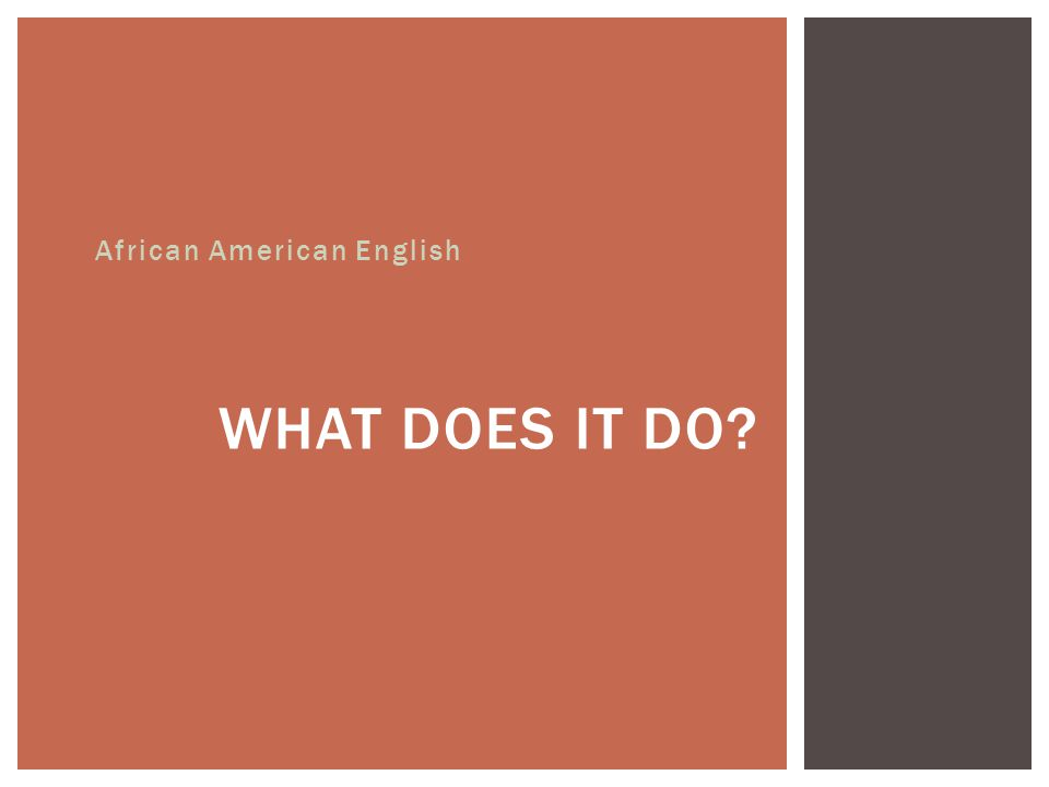 WHAT DOES IT DO African American English