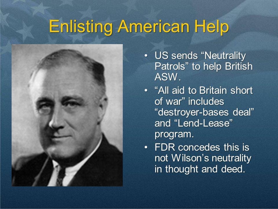 Enlisting American Help US sends Neutrality Patrols to help British ASW.