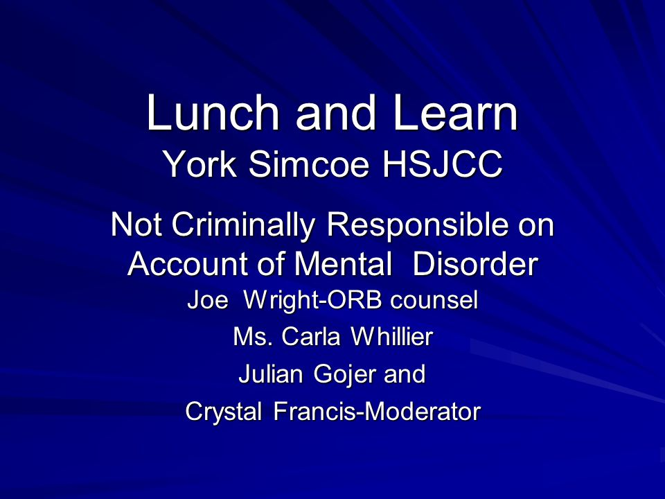 Lunch and Learn York Simcoe HSJCC Not Criminally Responsible on Account of Mental Disorder Joe Wright-ORB counsel Ms. Carla Whillier Julian Gojer and