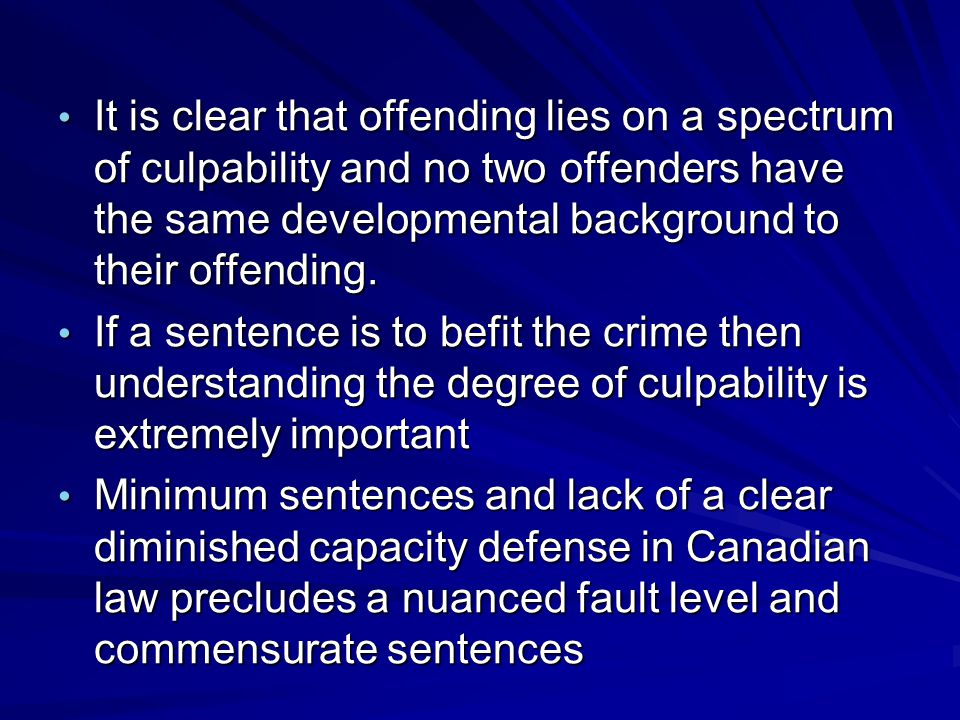 It is clear that offending lies on a spectrum of culpability and no two offenders have the same developmental background to their offending. It is cle