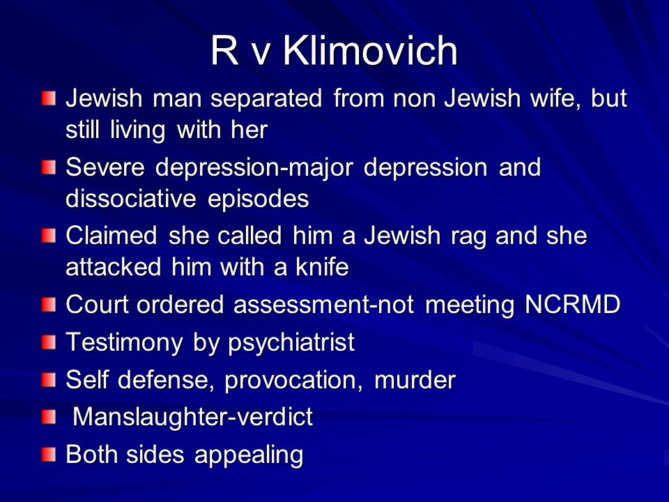 R v Klimovich Jewish man separated from non Jewish wife, but still living with her Severe depression-major depression and dissociative episodes Claime