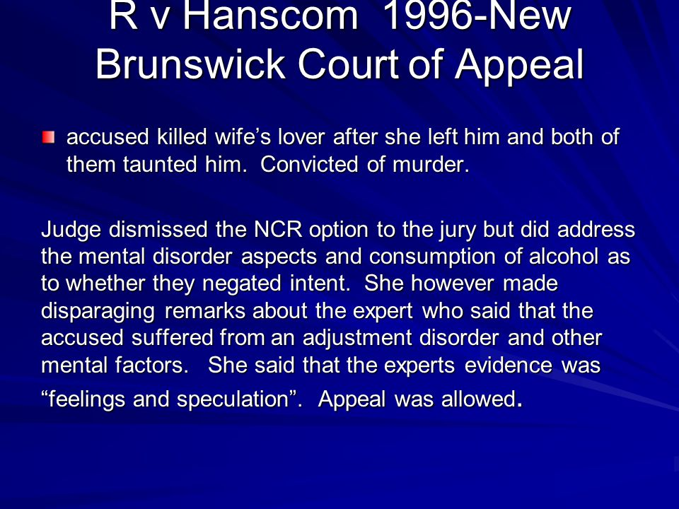 R v Hanscom 1996-New Brunswick Court of Appeal accused killed wife's lover after she left him and both of them taunted him. Convicted of murder. Judge
