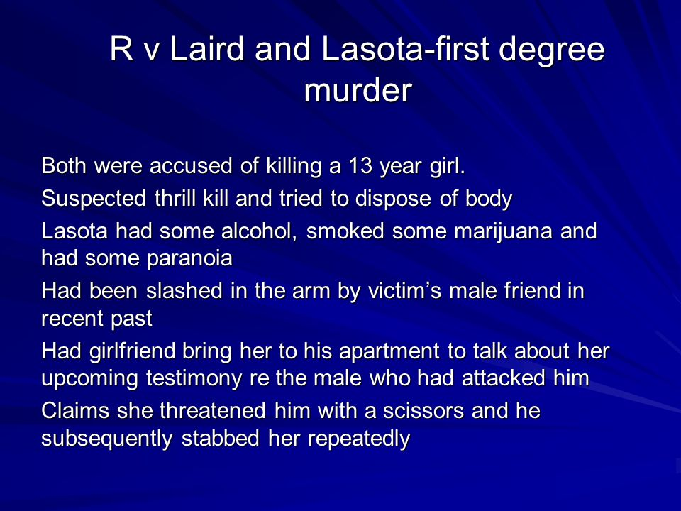 R v Laird and Lasota-first degree murder Both were accused of killing a 13 year girl.
