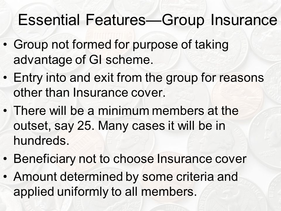 Essential Features—Group Insurance Group not formed for purpose of taking advantage of GI scheme.