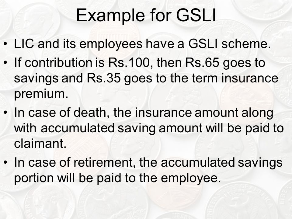 Example for GSLI LIC and its employees have a GSLI scheme.
