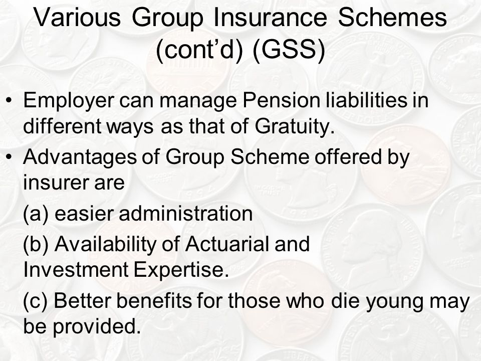 Various Group Insurance Schemes (cont'd) (GSS) Employer can manage Pension liabilities in different ways as that of Gratuity.