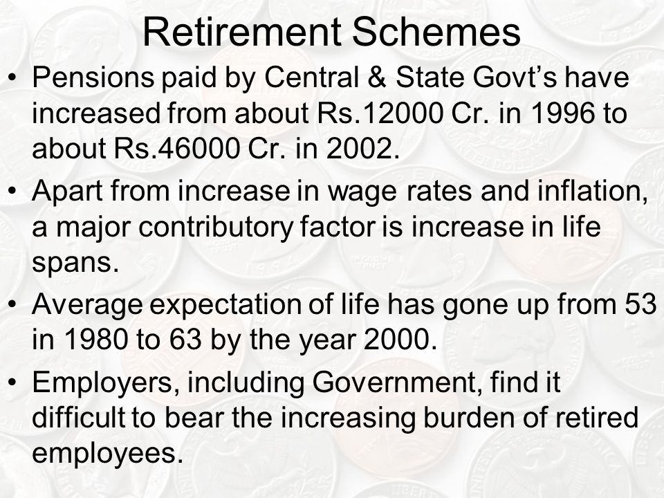 Retirement Schemes Pensions paid by Central & State Govt's have increased from about Rs.12000 Cr.