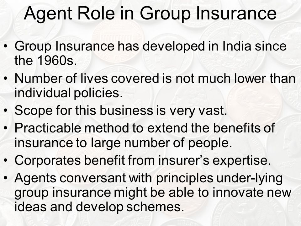Agent Role in Group Insurance Group Insurance has developed in India since the 1960s.