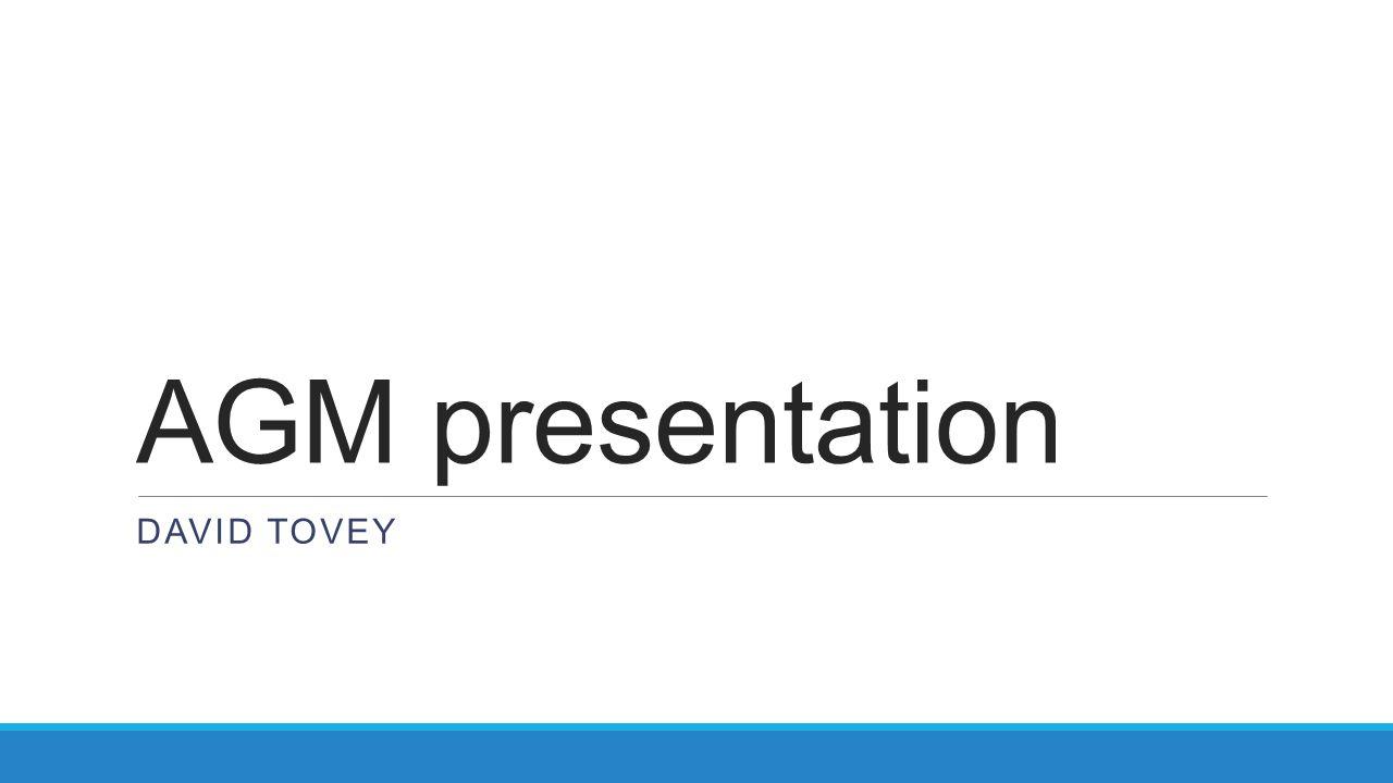 AGM presentation DAVID TOVEY