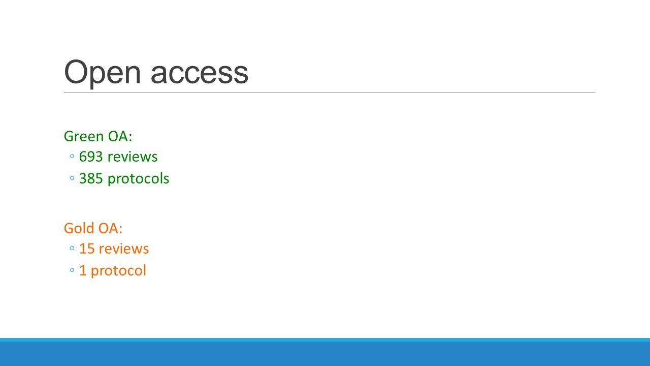 Open access Green OA: ◦693 reviews ◦385 protocols Gold OA: ◦15 reviews ◦1 protocol
