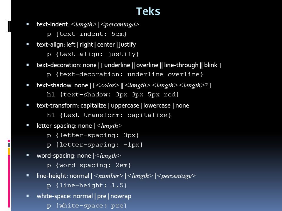 Teks  text-indent: | p {text-indent: 5em}  text-align: left | right | center | justify p {text-align: justify}  text-decoration: none | [ underline