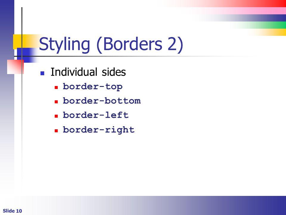 Slide 10 Styling (Borders 2) Individual sides border-top border-bottom border-left border-right