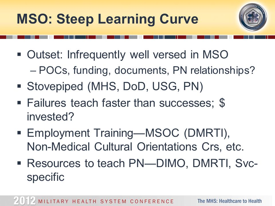 MSO: Steep Learning Curve  Outset: Infrequently well versed in MSO –POCs, funding, documents, PN relationships.