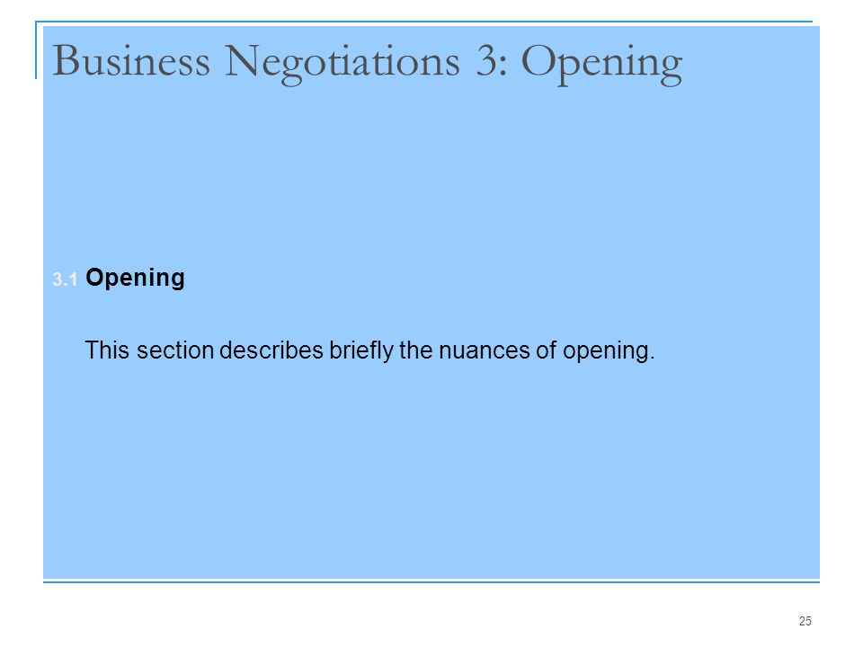 25 Business Negotiations 3: Opening 3.1 Opening This section describes briefly the nuances of opening.