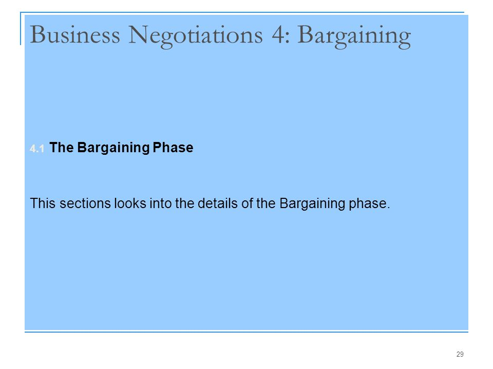 29 Business Negotiations 4: Bargaining 4.1 The Bargaining Phase This sections looks into the details of the Bargaining phase.