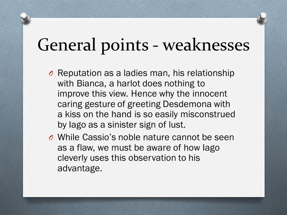 General points - weaknesses O Reputation as a ladies man, his relationship with Bianca, a harlot does nothing to improve this view.