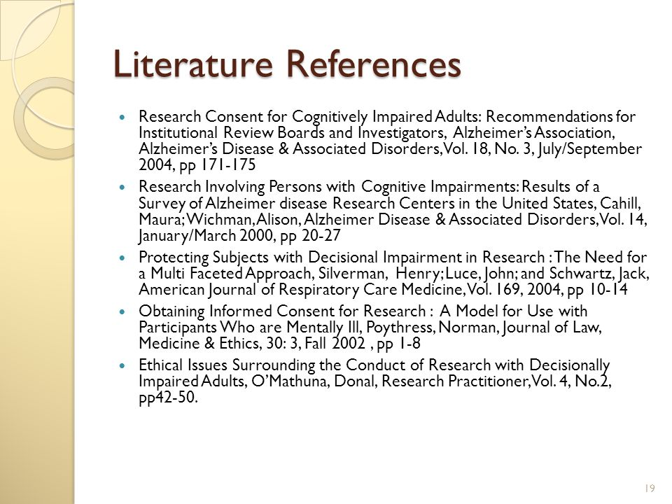 Literature References Research Consent for Cognitively Impaired Adults: Recommendations for Institutional Review Boards and Investigators, Alzheimer's Association, Alzheimer's Disease & Associated Disorders, Vol.